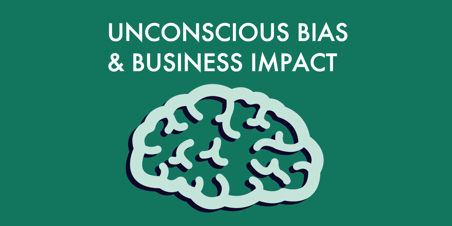 Unconscious Bias and Business Impact